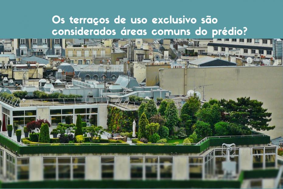 Os terraços de uso exclusivo são considerados áreas comuns do prédio